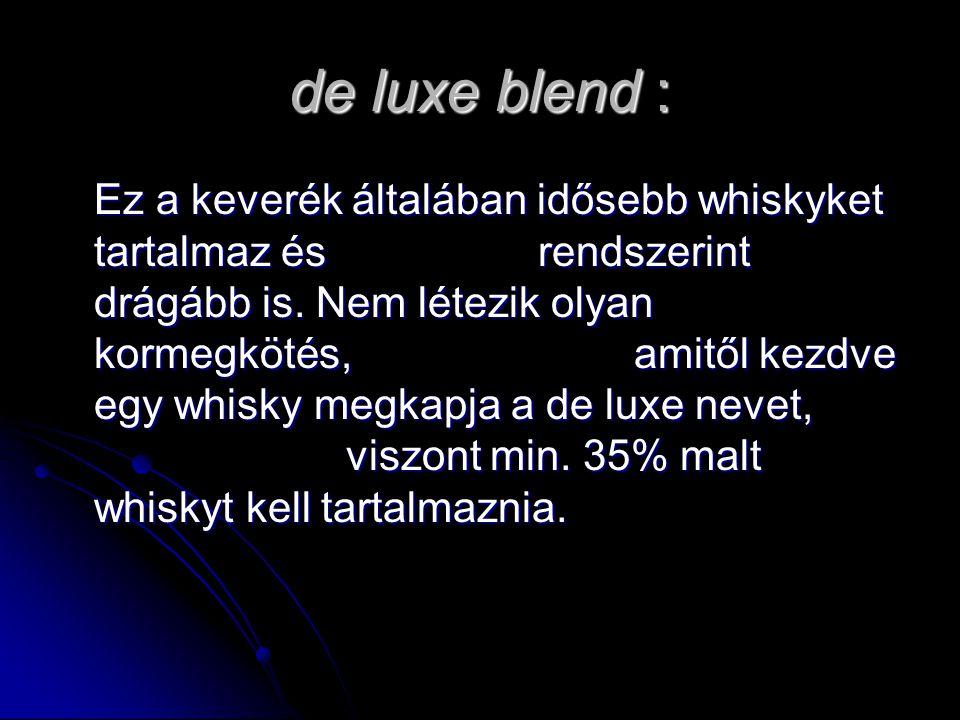 de luxe blend : Ez a keverék általában idősebb whiskyket tartalmaz és rendszerint drágább is.