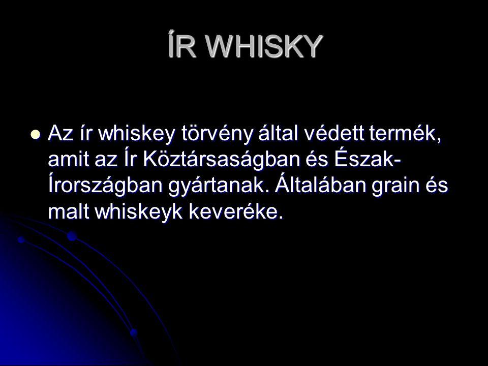 ÍR WHISKY Az ír whiskey törvény által védett termék, amit az Ír Köztársaságban és Észak- Írországban gyártanak. Általában grain és malt whiskeyk kever