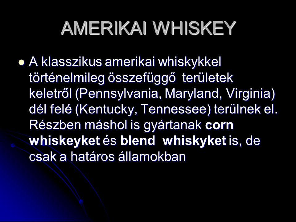 AMERIKAI WHISKEY A klasszikus amerikai whiskykkel történelmileg összefüggő területek keletről (Pennsylvania, Maryland, Virginia) dél felé (Kentucky, Tennessee) terülnek el.