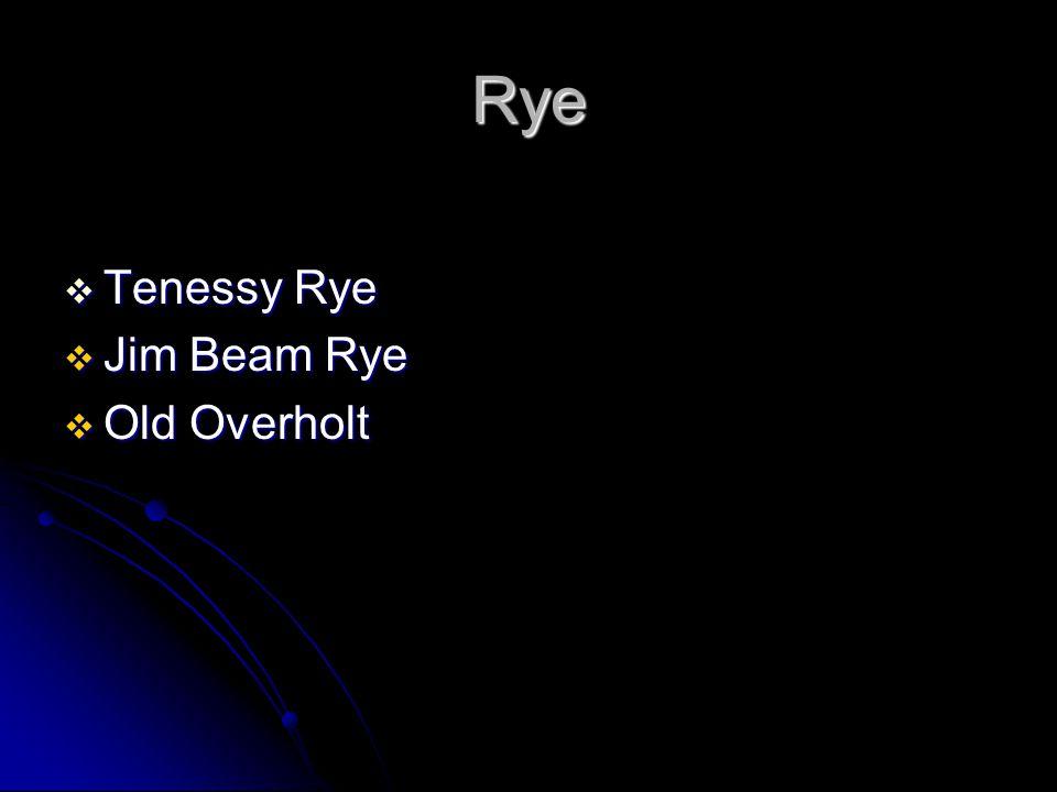 Rye  Tenessy Rye  Jim Beam Rye  Old Overholt