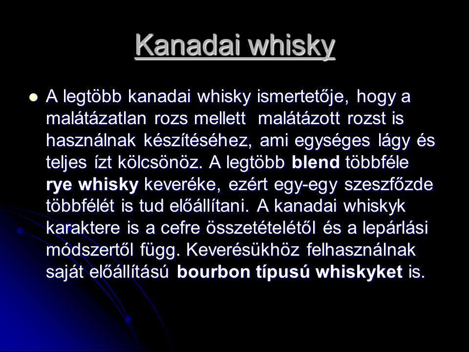 Kanadai whisky A legtöbb kanadai whisky ismertetője, hogy a malátázatlan rozs mellett malátázott rozst is használnak készítéséhez, ami egységes lágy és teljes ízt kölcsönöz.