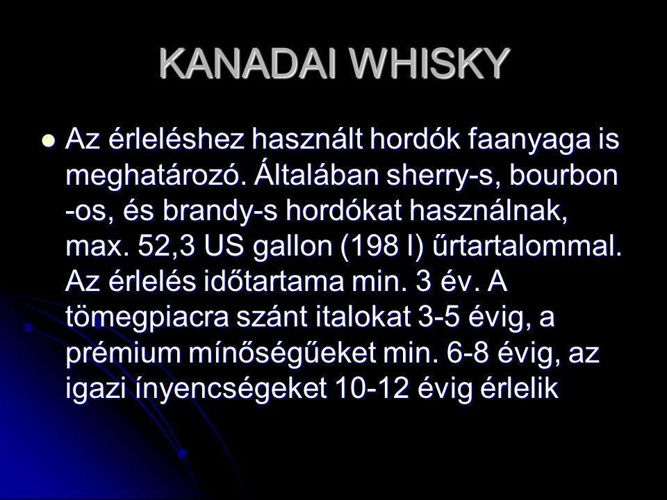 KANADAI WHISKY Az érleléshez használt hordók faanyaga is meghatározó. Általában sherry-s, bourbon -os, és brandy-s hordókat használnak, max. 52,3 US g