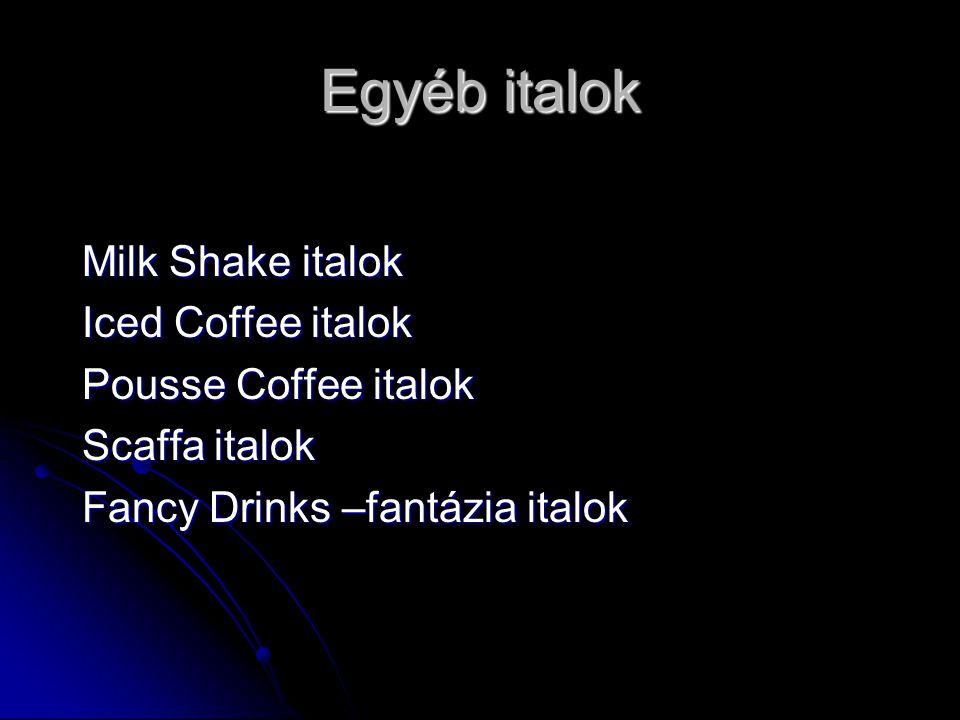 Egyéb italok Milk Shake italok Milk Shake italok Iced Coffee italok Iced Coffee italok Pousse Coffee italok Pousse Coffee italok Scaffa italok Scaffa italok Fancy Drinks –fantázia italok Fancy Drinks –fantázia italok