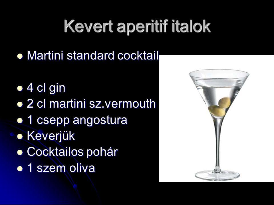 Kevert aperitif italok Martini standard cocktail Martini standard cocktail 4 cl gin 4 cl gin 2 cl martini sz.vermouth 2 cl martini sz.vermouth 1 csepp angostura 1 csepp angostura Keverjük Keverjük Cocktailos pohár Cocktailos pohár 1 szem oliva 1 szem oliva