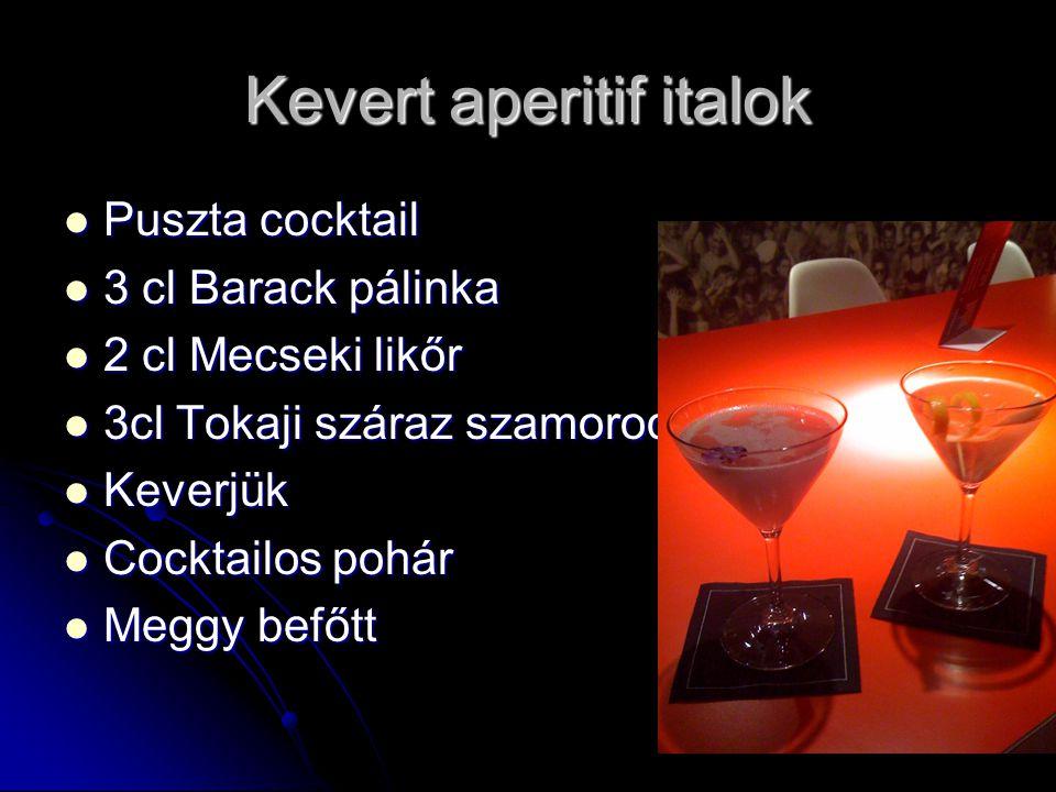 Kevert aperitif italok Puszta cocktail Puszta cocktail 3 cl Barack pálinka 3 cl Barack pálinka 2 cl Mecseki likőr 2 cl Mecseki likőr 3cl Tokaji száraz szamorodni 3cl Tokaji száraz szamorodni Keverjük Keverjük Cocktailos pohár Cocktailos pohár Meggy befőtt Meggy befőtt