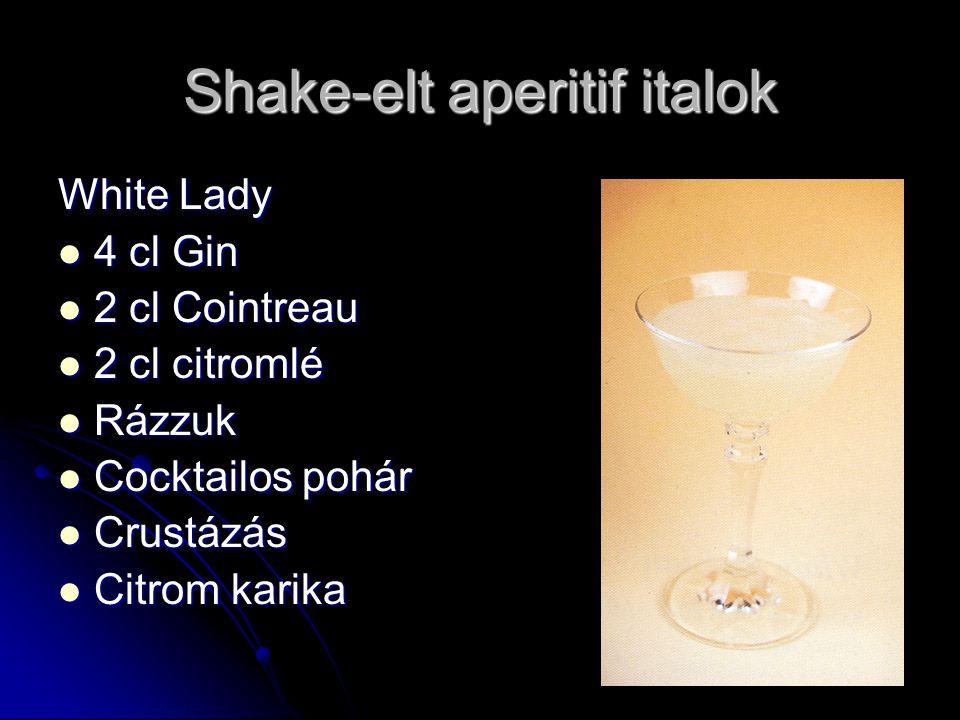 Shake-elt aperitif italok White Lady 4 cl Gin 4 cl Gin 2 cl Cointreau 2 cl Cointreau 2 cl citromlé 2 cl citromlé Rázzuk Rázzuk Cocktailos pohár Cocktailos pohár Crustázás Crustázás Citrom karika Citrom karika