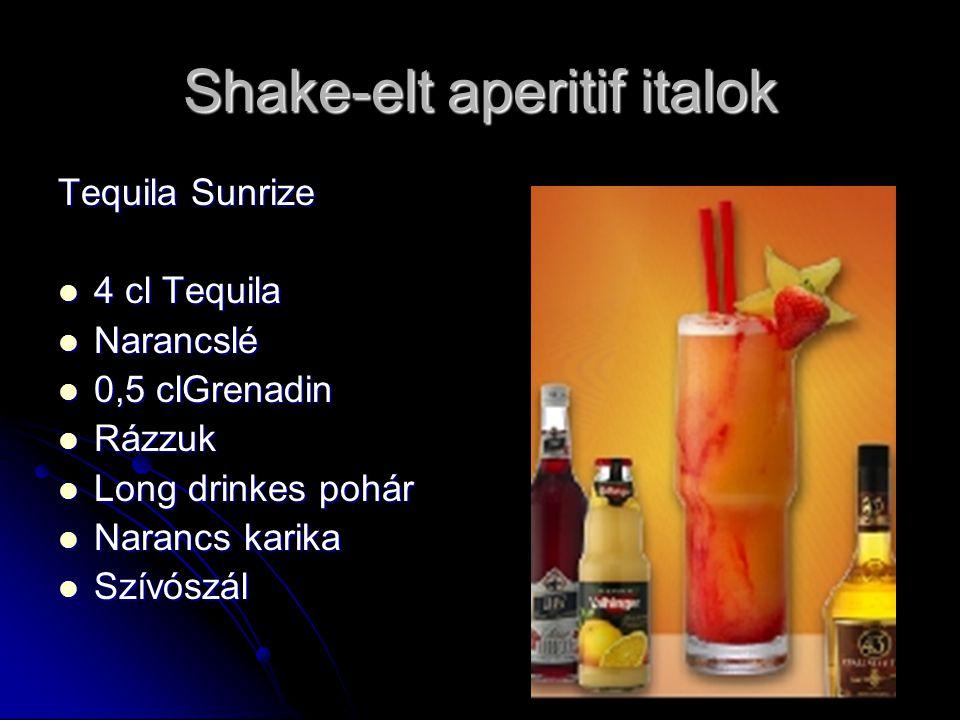 Shake-elt aperitif italok Tequila Sunrize 4 cl Tequila 4 cl Tequila Narancslé Narancslé 0,5 clGrenadin 0,5 clGrenadin Rázzuk Rázzuk Long drinkes pohár Long drinkes pohár Narancs karika Narancs karika Szívószál Szívószál