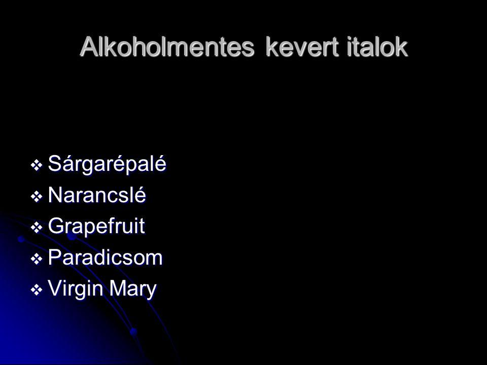 Alkoholmentes kevert italok  Sárgarépalé  Narancslé  Grapefruit  Paradicsom  Virgin Mary