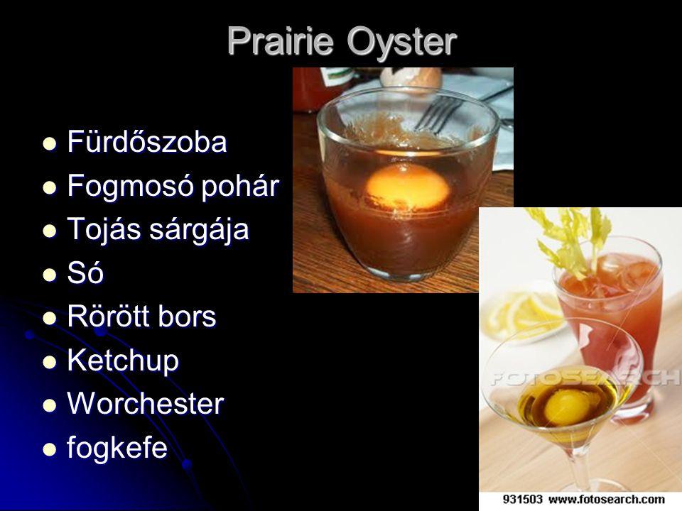 Prairie Oyster Fürdőszoba Fürdőszoba Fogmosó pohár Fogmosó pohár Tojás sárgája Tojás sárgája Só Só Rörött bors Rörött bors Ketchup Ketchup Worchester