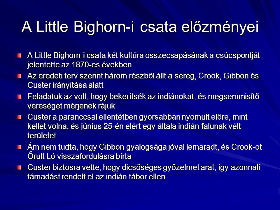 A Little Bighorn-i csata előzményei A Little Bighorn-i csata két kultúra összecsapásának a csúcspontját jelentette az 1870-es években Az eredeti terv