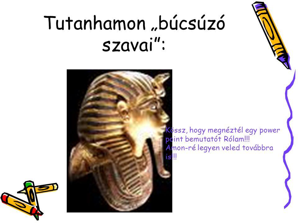"""Tutanhamon """"búcsúzó szavai"""": Kössz, hogy megnéztél egy power point bemutatót Rólam!!! Amon-ré legyen veled továbbra is!!!"""