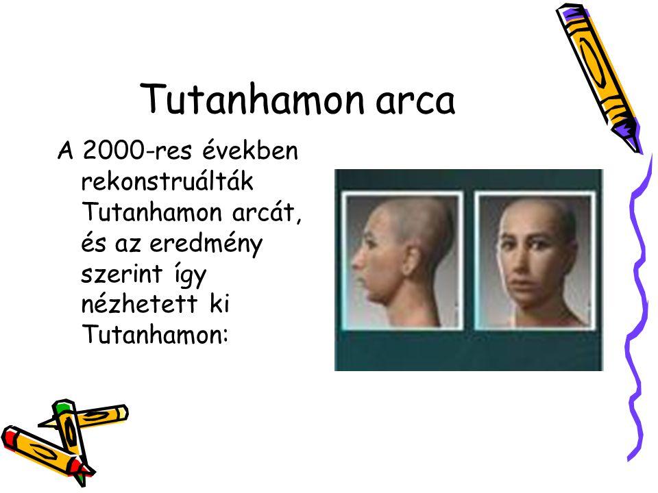 Tutanhamon arca A 2000-res években rekonstruálták Tutanhamon arcát, és az eredmény szerint így nézhetett ki Tutanhamon: