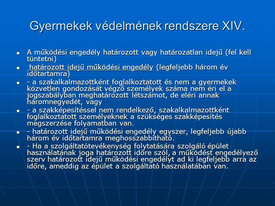 Gyermekek védelmének rendszere XIV. A működési engedély határozott vagy határozatlan idejű (fel kell tüntetni) A működési engedély határozott vagy hat