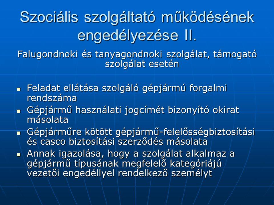 Szociális szolgáltató működésének engedélyezése II. Falugondnoki és tanyagondnoki szolgálat, támogató szolgálat esetén Feladat ellátása szolgáló gépjá