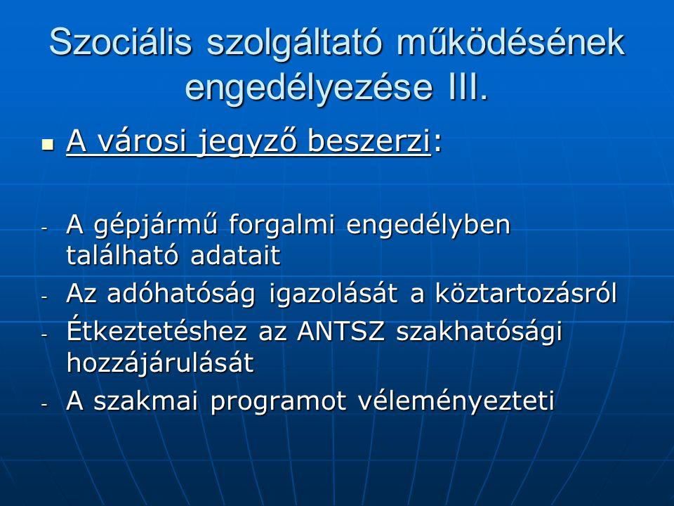 Szociális szolgáltató működésének engedélyezése III. A városi jegyző beszerzi: A városi jegyző beszerzi: - A gépjármű forgalmi engedélyben található a