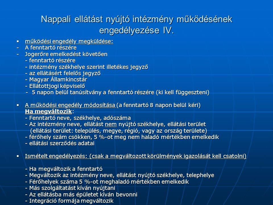 Nappali ellátást nyújtó intézmény működésének engedélyezése IV.  működési engedély megküldése: -A fenntartó részére -Jogerőre emelkedést követően - f