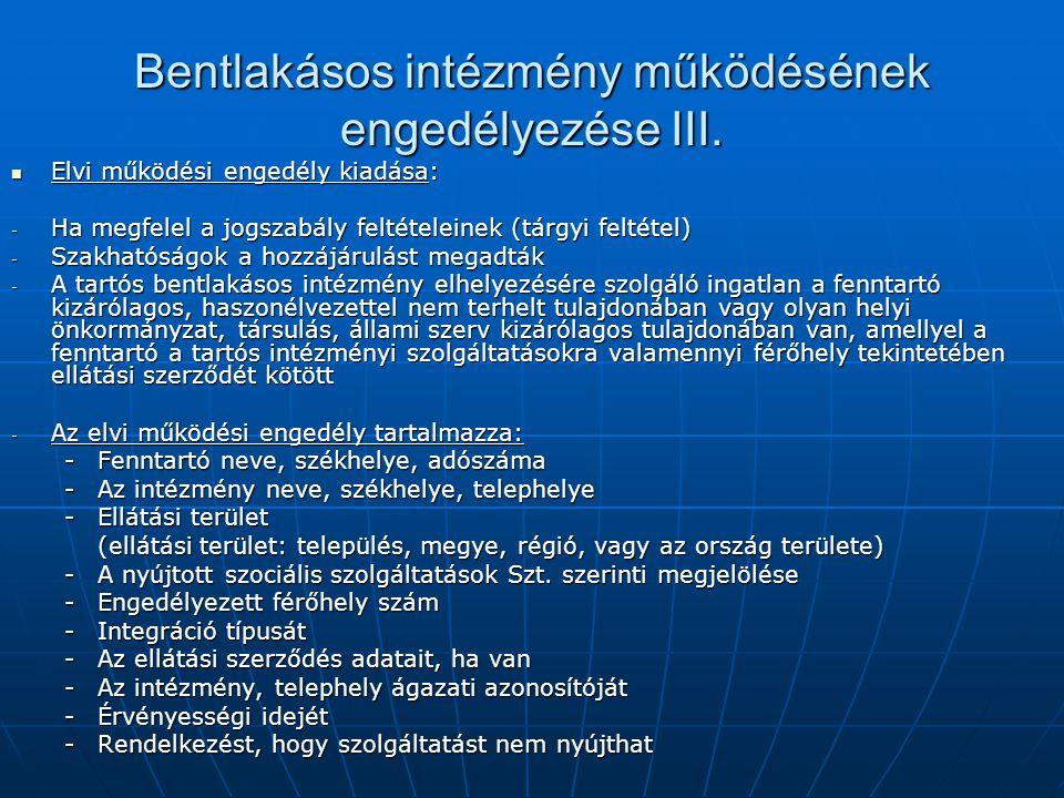 Bentlakásos intézmény működésének engedélyezése III. Elvi működési engedély kiadása: Elvi működési engedély kiadása: - Ha megfelel a jogszabály feltét