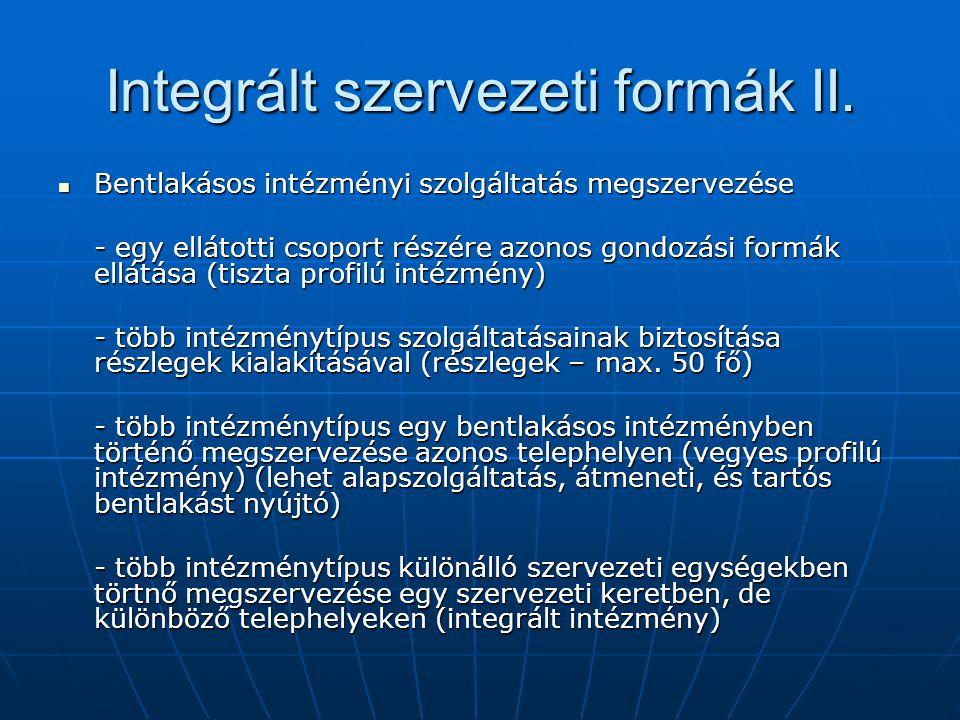 Integrált szervezeti formák II. Bentlakásos intézményi szolgáltatás megszervezése Bentlakásos intézményi szolgáltatás megszervezése - egy ellátotti cs