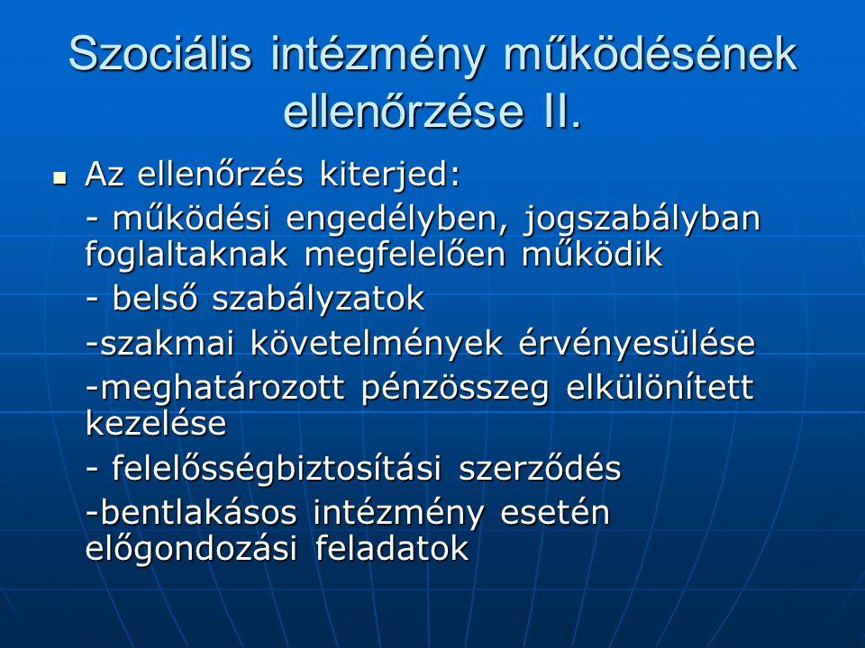 Szociális intézmény működésének ellenőrzése II. Az ellenőrzés kiterjed: Az ellenőrzés kiterjed: - működési engedélyben, jogszabályban foglaltaknak meg