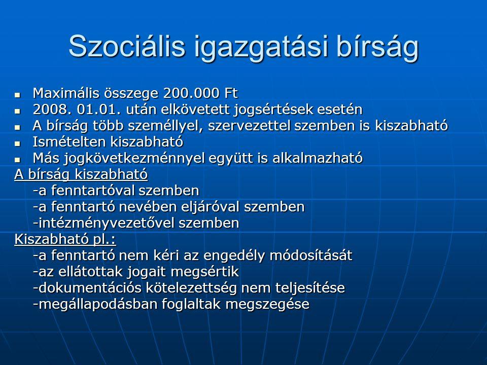 Szociális igazgatási bírság Maximális összege 200.000 Ft Maximális összege 200.000 Ft 2008. 01.01. után elkövetett jogsértések esetén 2008. 01.01. utá