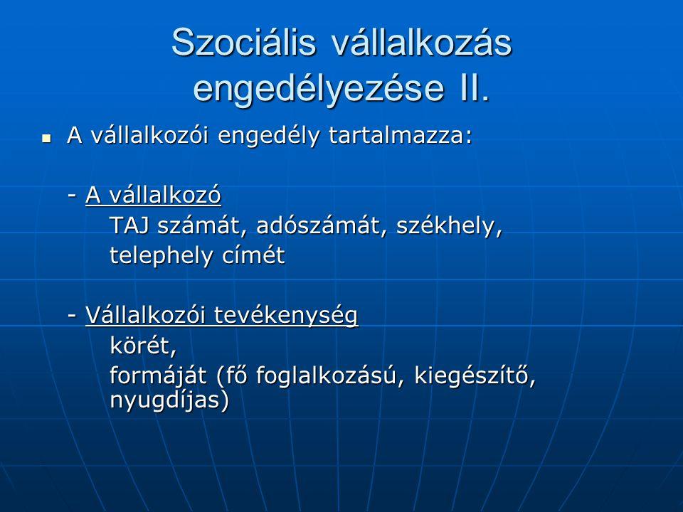 Szociális vállalkozás engedélyezése II. A vállalkozói engedély tartalmazza: A vállalkozói engedély tartalmazza: - A vállalkozó TAJ számát, adószámát,