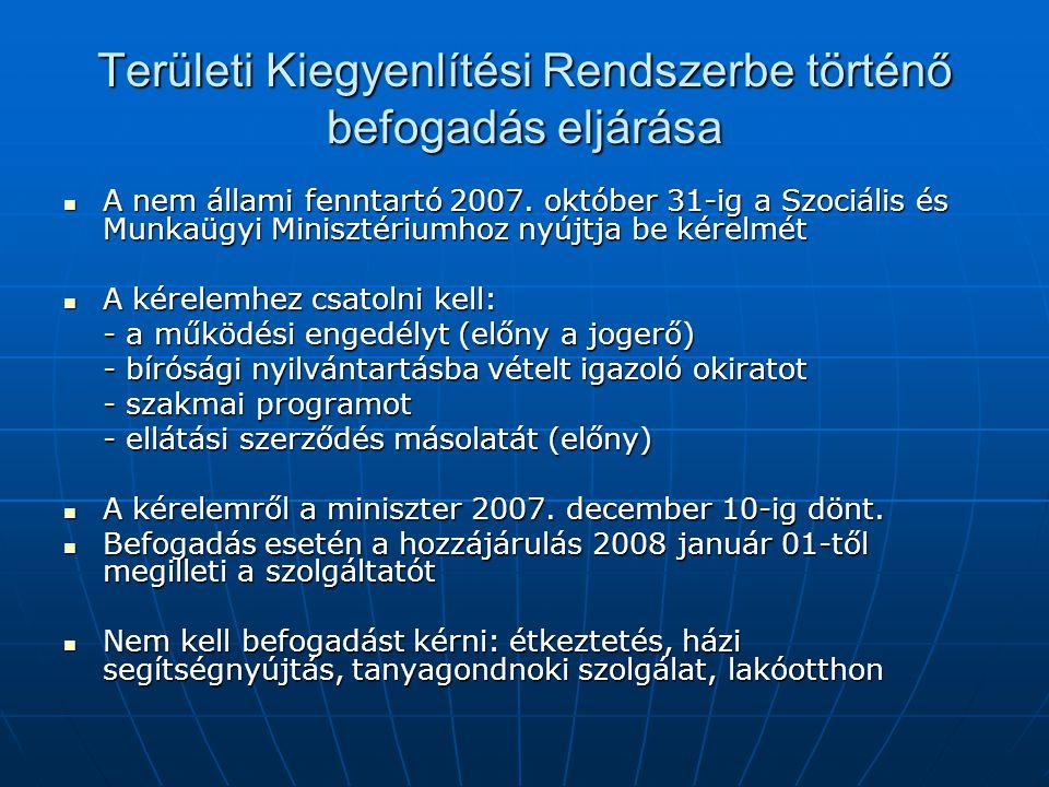 Területi Kiegyenlítési Rendszerbe történő befogadás eljárása A nem állami fenntartó 2007. október 31-ig a Szociális és Munkaügyi Minisztériumhoz nyújt