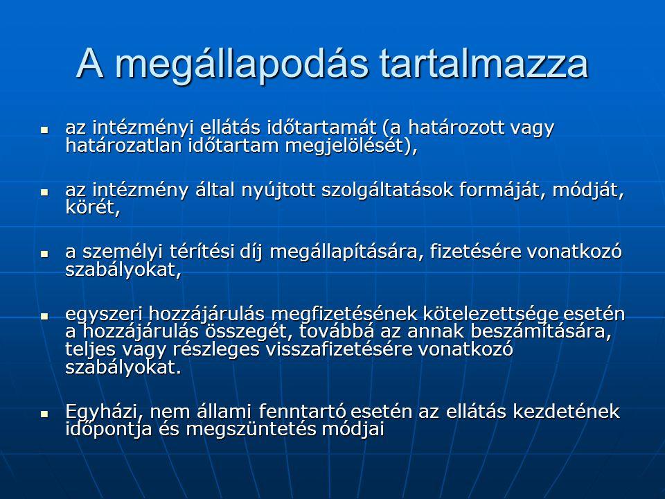 A megállapodás tartalmazza az intézményi ellátás időtartamát (a határozott vagy határozatlan időtartam megjelölését), az intézményi ellátás időtartamá