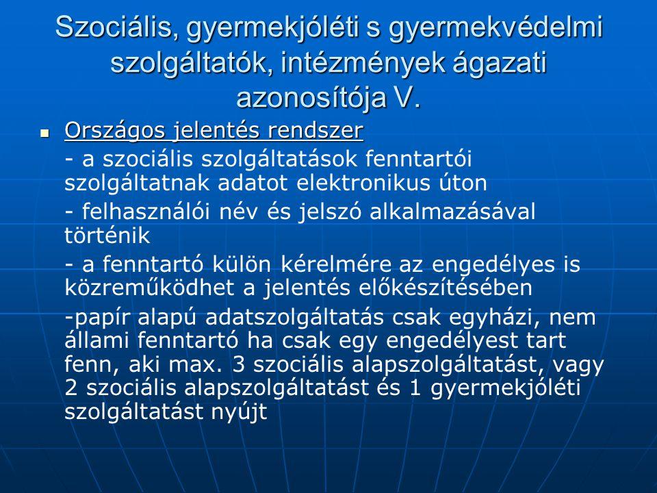 Szociális, gyermekjóléti s gyermekvédelmi szolgáltatók, intézmények ágazati azonosítója V. Országos jelentés rendszer Országos jelentés rendszer - a s