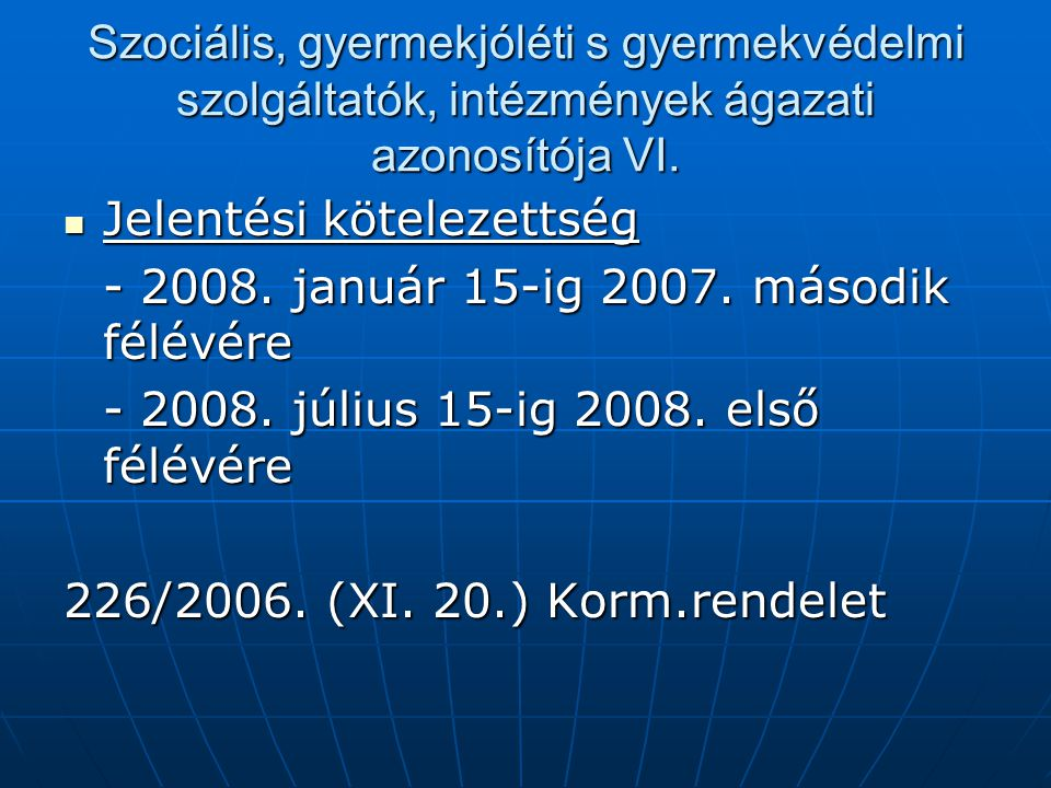 Szociális, gyermekjóléti s gyermekvédelmi szolgáltatók, intézmények ágazati azonosítója VI. Jelentési kötelezettség Jelentési kötelezettség - 2008. ja