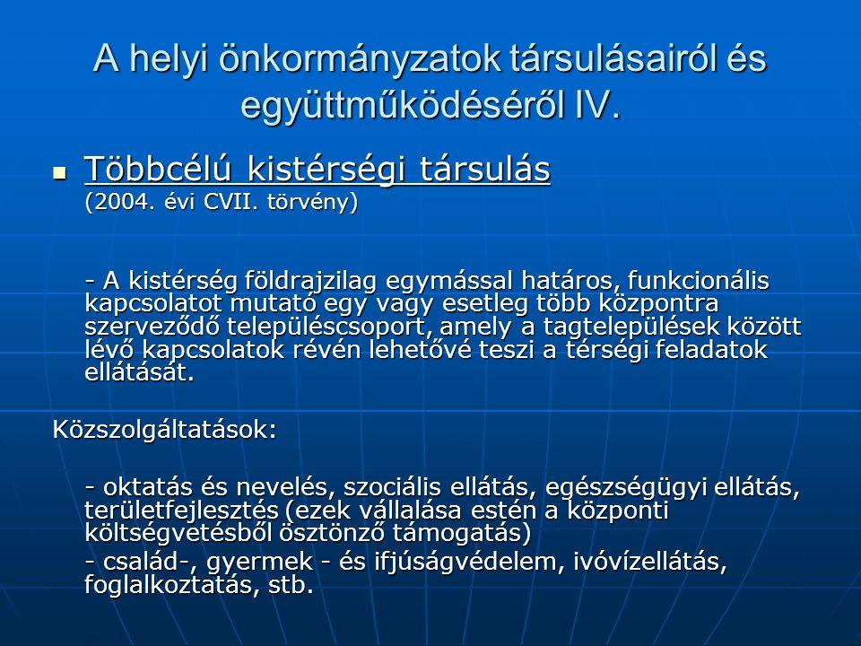 A helyi önkormányzatok társulásairól és együttműködéséről IV. Többcélú kistérségi társulás Többcélú kistérségi társulás (2004. évi CVII. törvény) - A