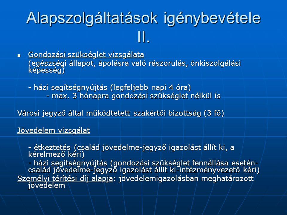 Alapszolgáltatások igénybevétele II. Gondozási szükséglet vizsgálata Gondozási szükséglet vizsgálata (egészségi állapot, ápolásra való rászorulás, önk