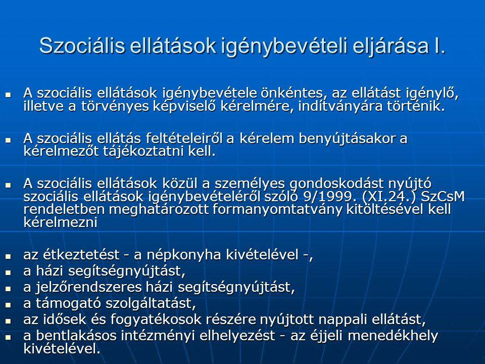Szociális ellátások igénybevételi eljárása I. A szociális ellátások igénybevétele önkéntes, az ellátást igénylő, illetve a törvényes képviselő kérelmé