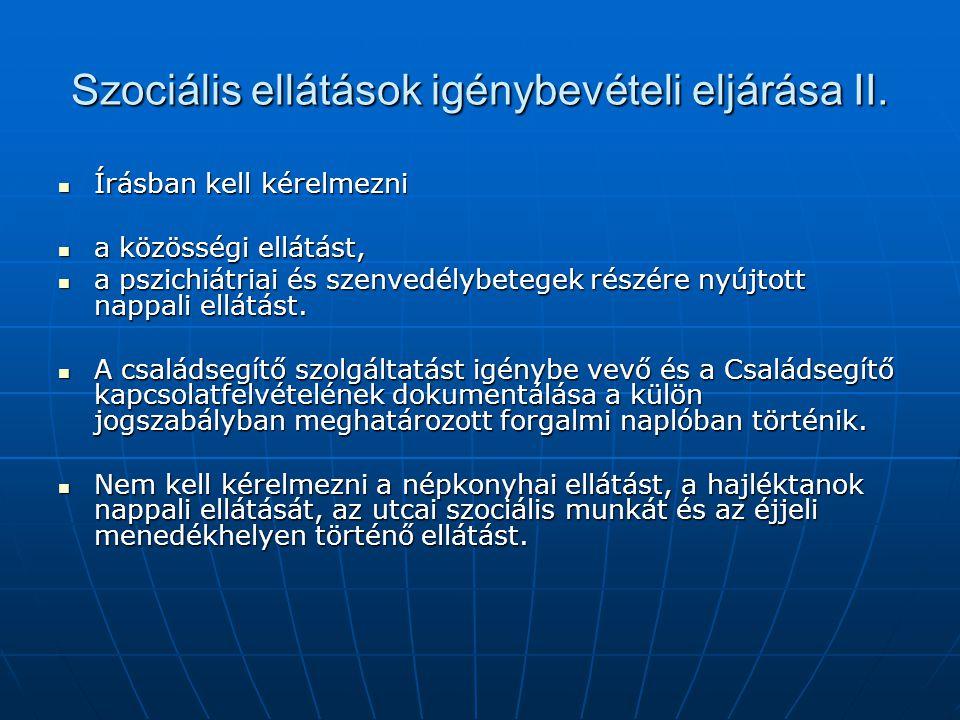 Szociális ellátások igénybevételi eljárása II. Írásban kell kérelmezni Írásban kell kérelmezni a közösségi ellátást, a közösségi ellátást, a pszichiát