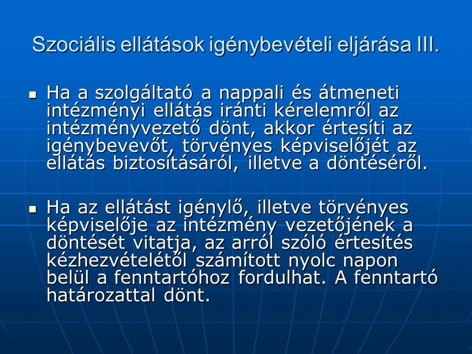 Szociális ellátások igénybevételi eljárása III. Ha a szolgáltató a nappali és átmeneti intézményi ellátás iránti kérelemről az intézményvezető dönt, a