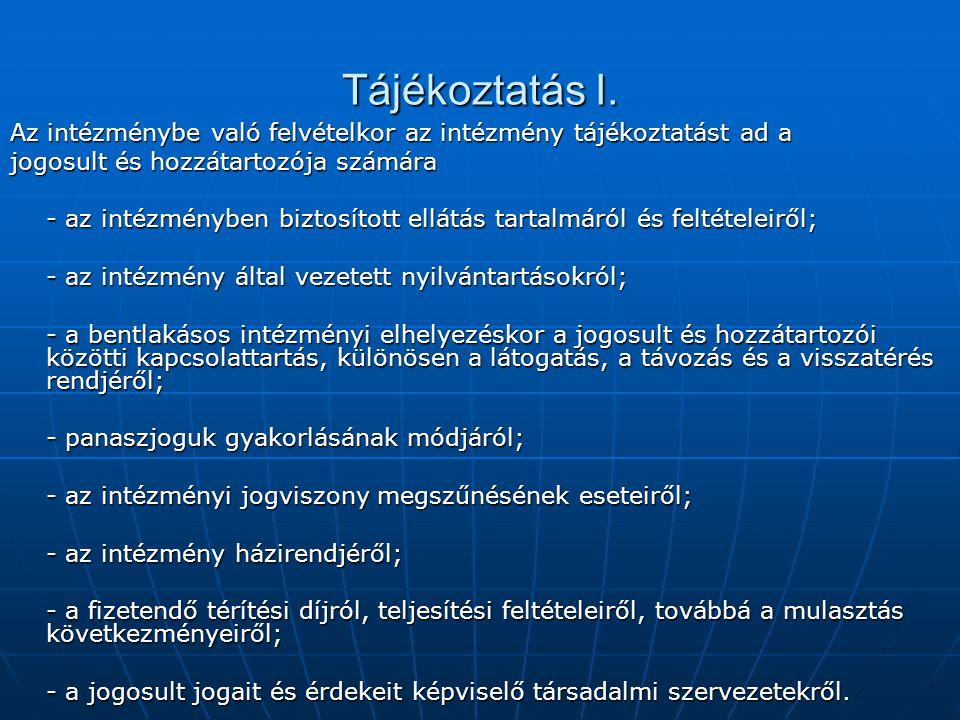 Tájékoztatás I. Az intézménybe való felvételkor az intézmény tájékoztatást ad a jogosult és hozzátartozója számára - az intézményben biztosított ellát
