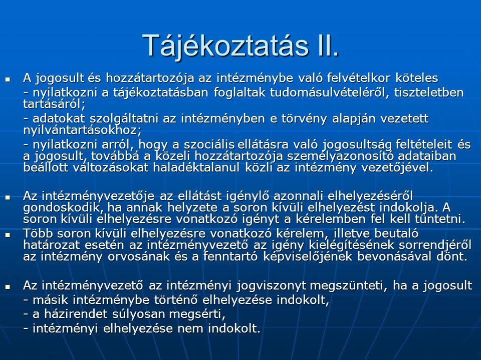 Tájékoztatás II. A jogosult és hozzátartozója az intézménybe való felvételkor köteles A jogosult és hozzátartozója az intézménybe való felvételkor köt