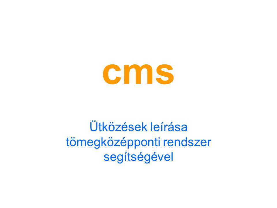cms Ütközések leírása tömegközépponti rendszer segítségével