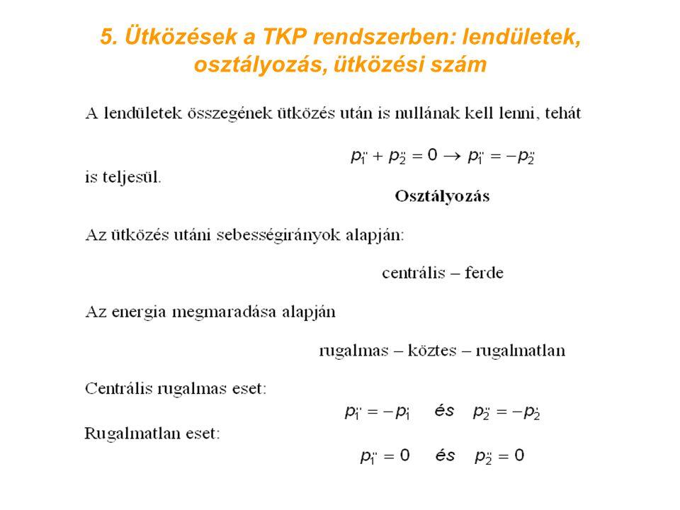 5. Ütközések a TKP rendszerben: lendületek, osztályozás, ütközési szám