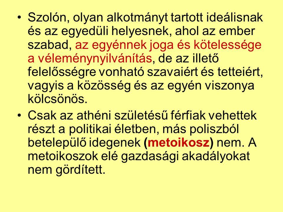 Szolón, olyan alkotmányt tartott ideálisnak és az egyedüli helyesnek, ahol az ember szabad, az egyénnek joga és kötelessége a véleménynyilvánítás, de