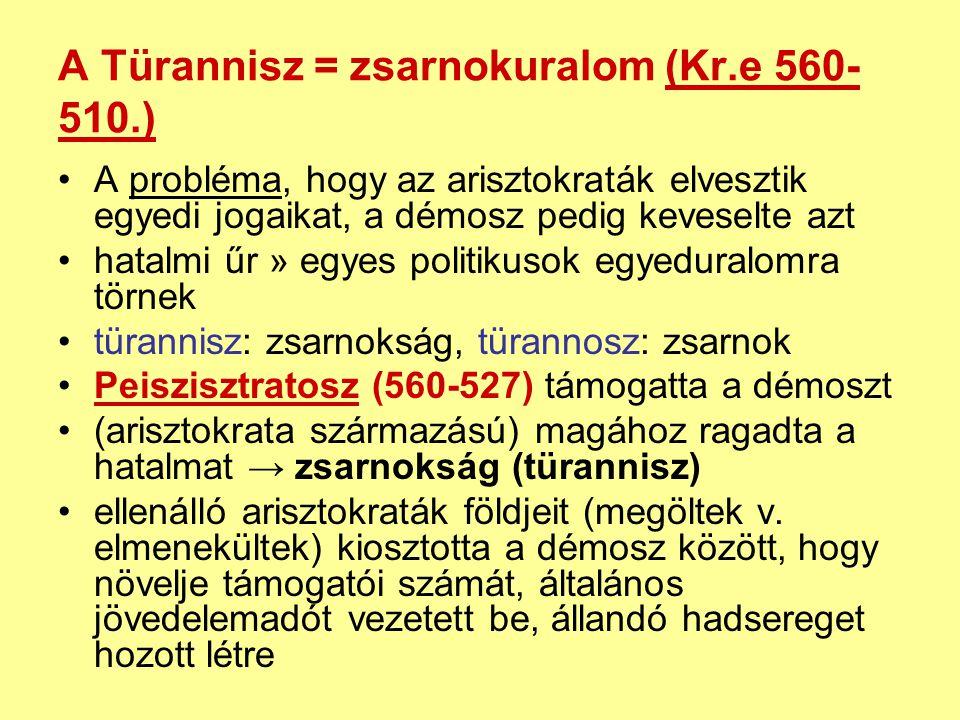 A Türannisz = zsarnokuralom (Kr.e 560- 510.) A probléma, hogy az arisztokraták elvesztik egyedi jogaikat, a démosz pedig keveselte azt hatalmi űr » eg