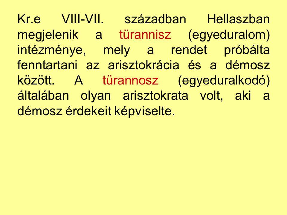 Kr.e VIII-VII. században Hellaszban megjelenik a türannisz (egyeduralom) intézménye, mely a rendet próbálta fenntartani az arisztokrácia és a démosz k