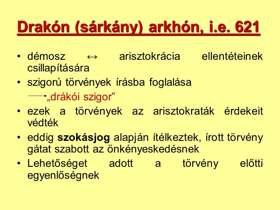 """Drakón (sárkány) arkhón, i.e. 621 démosz ↔ arisztokrácia ellentéteinek csillapítására szigorú törvények írásba foglalása """"drákói szigor"""" ezek a törvén"""