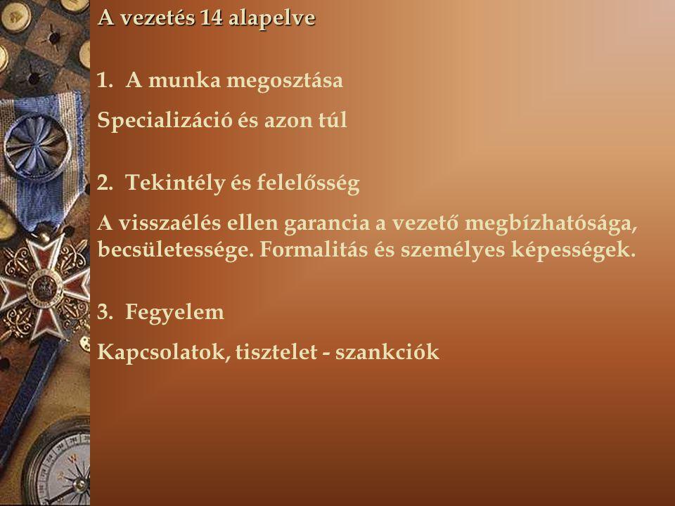 A vezetés 14 alapelve 1.A munka megosztása Specializáció és azon túl 2.