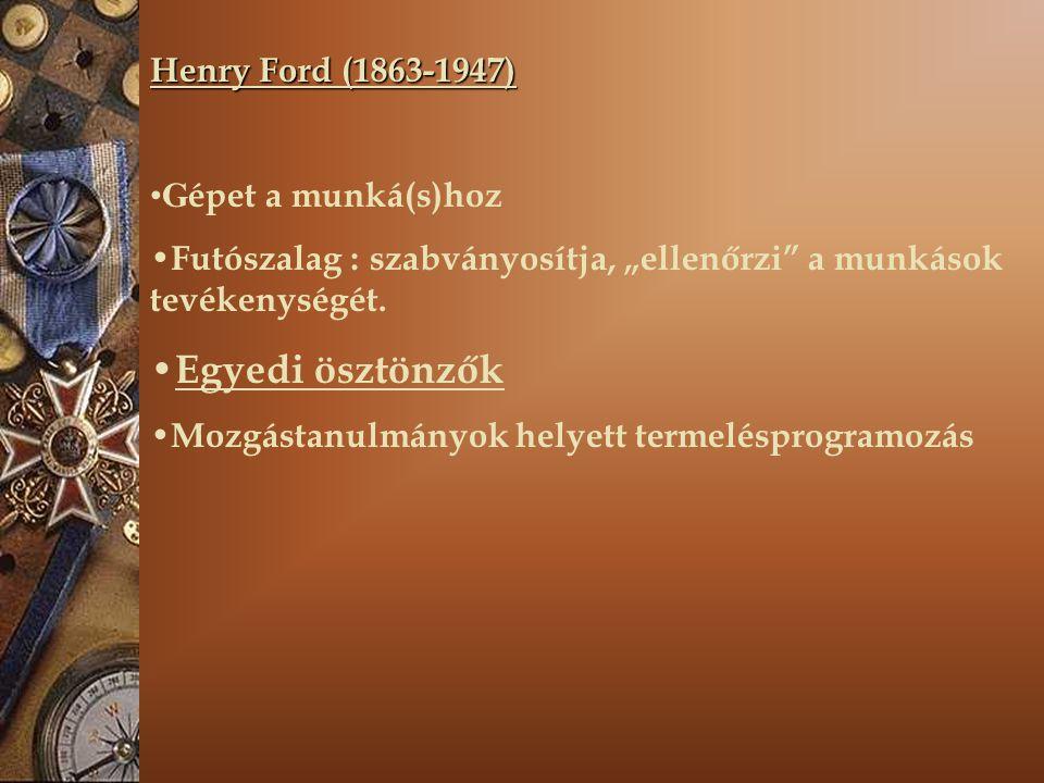 """Henry Ford (1863-1947) G épet a munká(s)hoz Futószalag : szabványosítja, """"ellenőrzi a munkások tevékenységét."""