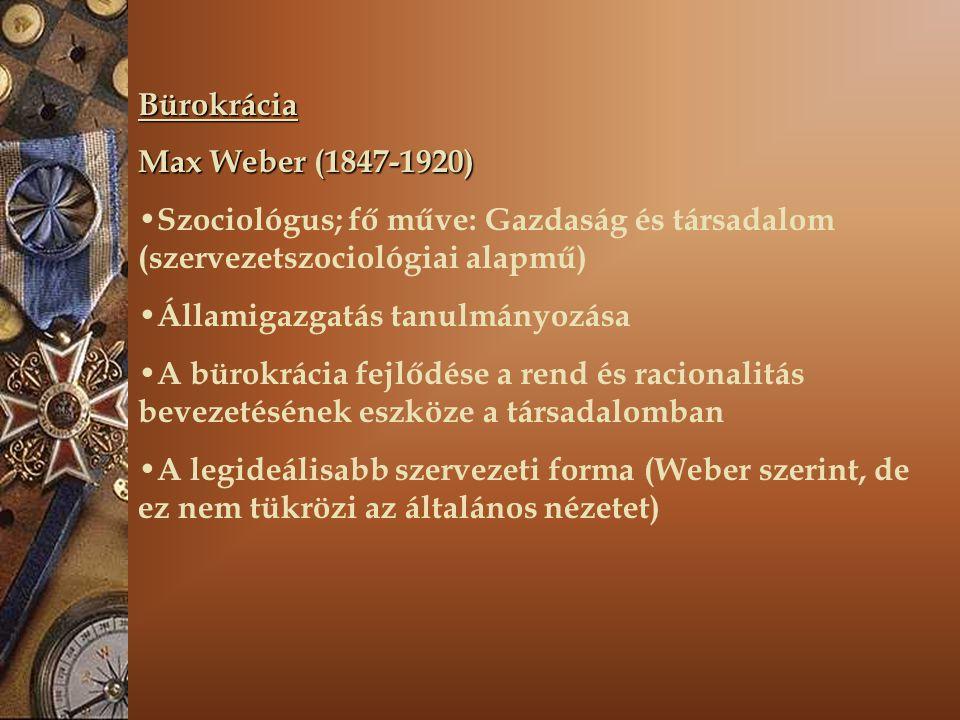 Bürokrácia Max Weber (1847-1920) Szociológus; fő műve: Gazdaság és társadalom (szervezetszociológiai alapmű) Államigazgatás tanulmányozása A bürokrácia fejlődése a rend és racionalitás bevezetésének eszköze a társadalomban A legideálisabb szervezeti forma (Weber szerint, de ez nem tükrözi az általános nézetet)