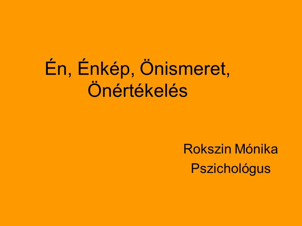 Én, Énkép, Önismeret, Önértékelés Rokszin Mónika Pszichológus