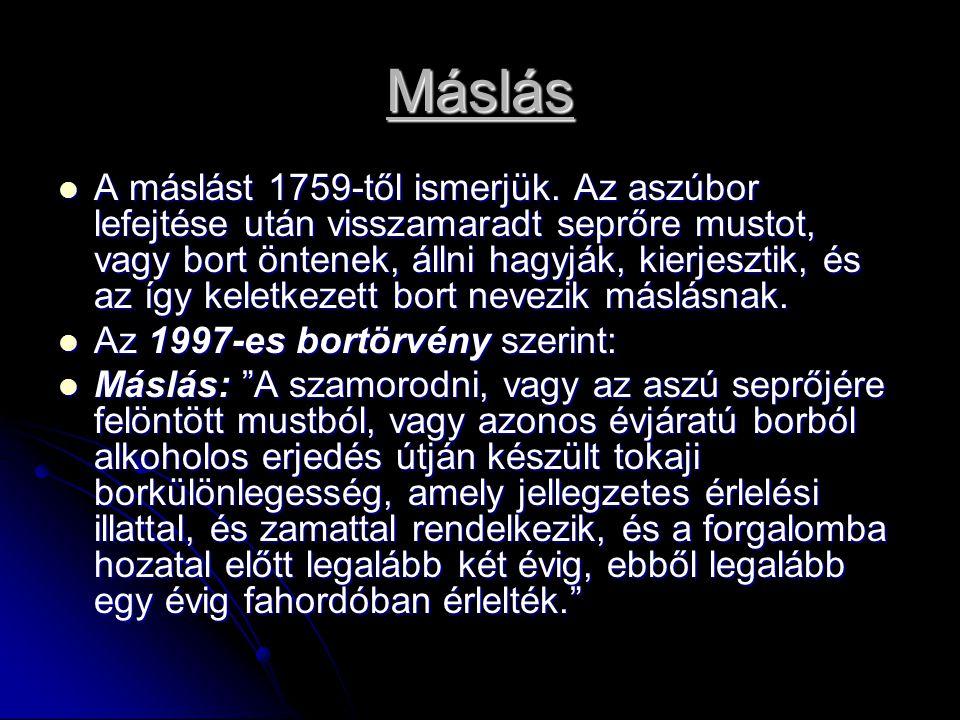Máslás A máslást 1759-től ismerjük. Az aszúbor lefejtése után visszamaradt seprőre mustot, vagy bort öntenek, állni hagyják, kierjesztik, és az így ke