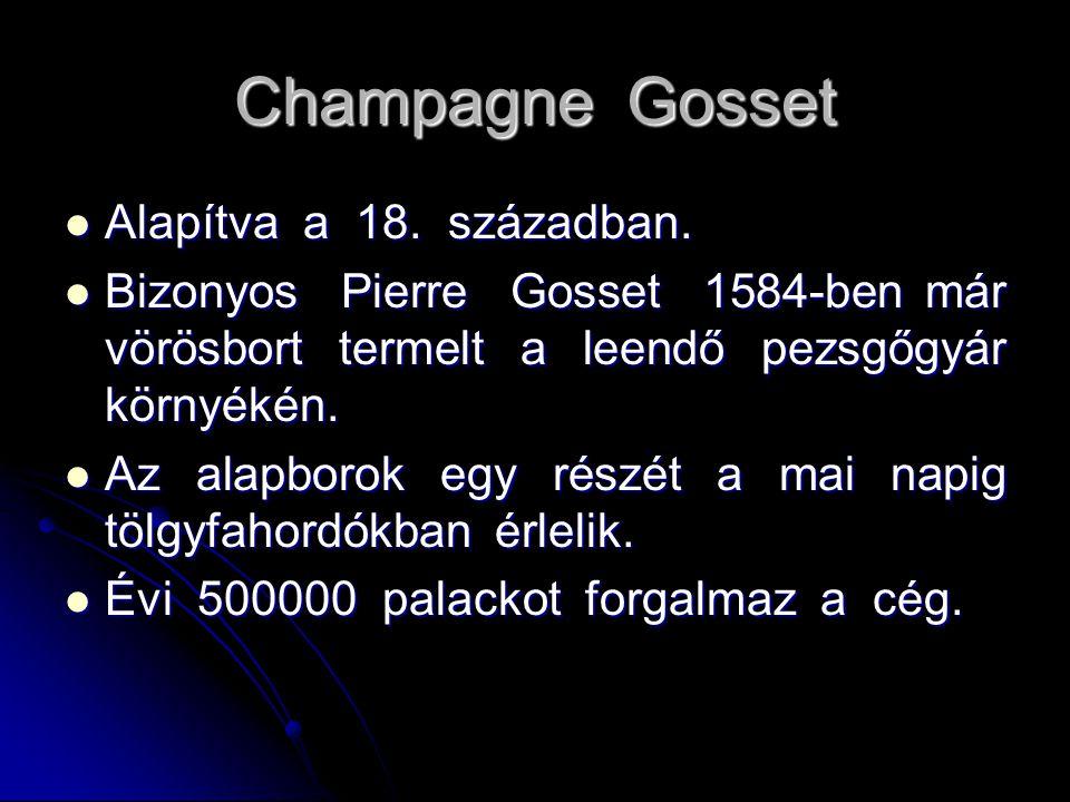 Champagne Gosset Alapítva a 18. században. Alapítva a 18. században. Bizonyos Pierre Gosset 1584-ben már vörösbort termelt a leendő pezsgőgyár környék