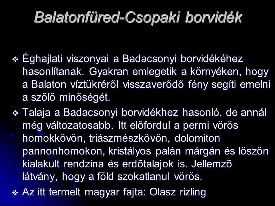 Balatonfüred-Csopaki borvidék  Éghajlati viszonyai a Badacsonyi borvidékéhez hasonlítanak. Gyakran emlegetik a környéken, hogy a Balaton víztükrérõl