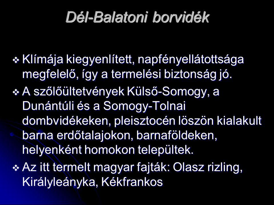 Dél-Balatoni borvidék  Klímája kiegyenlített, napfényellátottsága megfelelő, így a termelési biztonság jó.  A szőlőültetvények Külső-Somogy, a Dunán